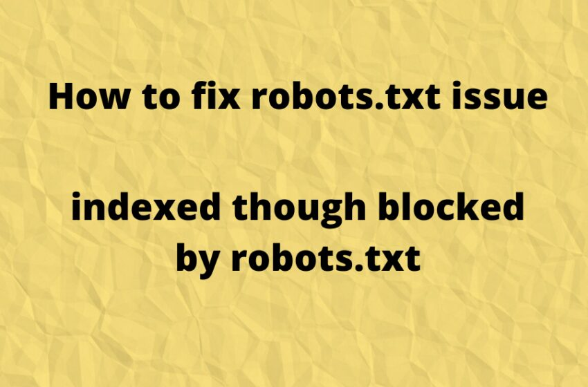 """How to fix the issue """"Indexed, though blocked by robots.txt"""""""